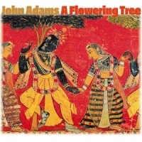 CD cover for A Flowering Tree:  MUSICIANS Jessica Rivera, soprano Russell Thomas, tenor Eric Owens, bass-baritone  London Symphony Orchestra John Adams, conductor