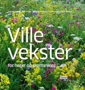 Tid for ville vekster i Hagen. Inspirasjonsbok for alle hage interesserte og hage eiere. Wigmostad & Bjerke Forlag